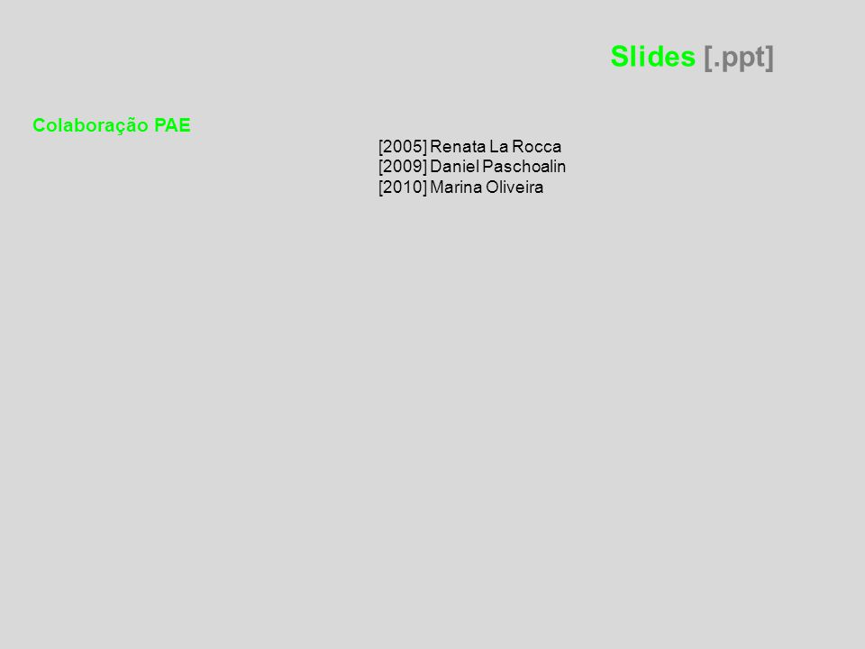 Slides [.ppt] Colaboração PAE [2005] Renata La Rocca